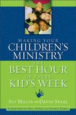 Making Your Children's Ministry the Best Hour of Every Kid's Week - Sue Miller