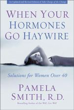 When Your Hormones Go Haywire : Solutions for Women Over 40 - Pamela M. Smith