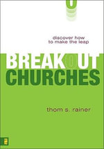 Breakout Churches : Discover How to Make the Leap - Thom S. Rainer