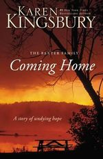 Coming Home : A Story of Undying Hope - Karen Kingsbury