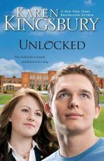 Unlocked : They Looked For A Mircle and Found It In A Song - Karen Kingsbury