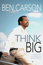 Think Big : Unleashing Your Potential for Excellence :  Unleashing Your Potential for Excellence - Ben Carson