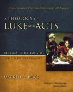 A Theology of Luke and Acts : God's Promised Program, Realized for All Nations - Darrell L. Bock