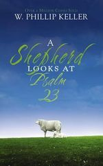A Shepherd Looks at Psalm 23 : A Devotional Look at How God Cares for His Childre... - W. Phillip Keller