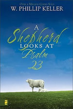 A Shepherd Looks at Psalm 23 :  Wholeness and Holiness for Common Christians - W. Phillip Keller