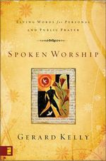 Spoken Worship : Living Words for Personal and Public Prayer - Gerard Kelly