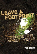 Leave a Footprint - Change the Whole World - Tim Baker