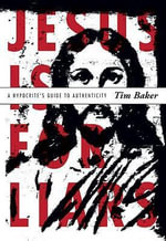 Jesus is for Liars : A Hypocrite's Guide to Authenticity - Tim Baker