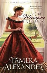 To Whisper Her Name : Belle Meade Planta - Tamera Alexander