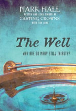 The Well : Why Are So Many Still Thirsty? - Mark Hall