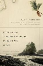 Finding Moosewood, Finding God : What Happened When a TV Newsman Abandoned His Career for Life on an Island - Jack Perkins