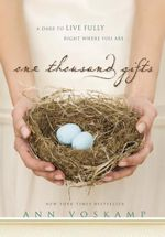 One Thousand Gifts : A Dare to Live Fully Right Where You Are - Ann Voskamp