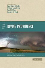 Four Views on Divine Providence : Constructing a Trinitarian Warfare Theodicy - Gregory A. Boyd
