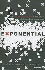 Exponential : How You and Your Friends Can Start a Missional Church Movement - Dave Ferguson
