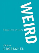 Weird : Because Normal Isn't Working - Craig Groeschel