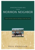 Understanding Your Mormon Neighbor : A Quick Christian Guide for Relating to Latter-Day Saints - Ross Anderson