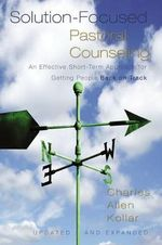 Solution-focused Pastoral Counseling : An Effective Short-Term Approach for Getting People Back on Track - Charles Allen Kollar