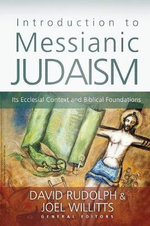Introduction to Messianic Judaism : Its Ecclesial Context and Biblical Foundations - David J. Rudolph