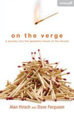 On the Verge : A Journey into the Apostolic Future of the Church - Alan N. Hirsch