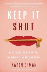 Keep it Shut : What to Say, How to Say it, and When to Say Nothing at All - Karen Ehman