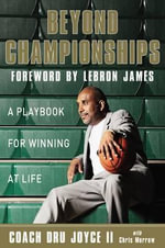 Beyond Championships : A Playbook for Winning at Life - Dru Joyce