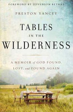 Tables in the Wilderness : A Memoir of God Found, Lost, and Found Again - Zondervan