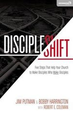 DiscipleShift : Five Steps That Help Your Church to Make Disciples Who Make Disciples - Jim Putman