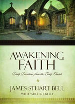 Awakening Faith : Daily Devotions from the Early Church - James Stuart Bell