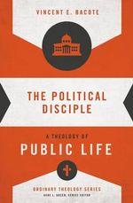 The Political Disciple : A Theology of Public Life - Vincent E. Bacote