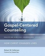 Gospel-Centered Counseling : How Christ Changes Lives - Robert W. Kellemen
