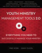 Youth Ministry Management Tools 2.0 : Everything You Need to Successfully Manage Your Ministry - Mike A. Work