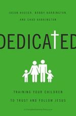Dedicated : Training Your Children to Trust and Follow Jesus - Jason Houser