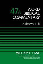 Hebrews 1-8, Volume 47a : Word Biblical Commentary - William L. Lane