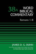 Romans 1-8, Volume 38a : Word Biblical Commentary - James D. G. Dunn