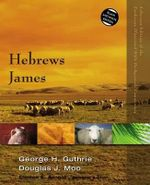 Hebrews, James : Zondervan Illustrated Bible Backgrounds Commentary - George H. Guthrie