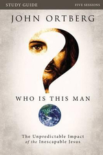 Who Is This Man? Study Guide : The Unpredictable Impact of the Inescapable Jesus - John Ortberg