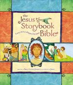 The Jesus Storybook Bible : Every Story Whispers His Name :  Every Story Whispers His Name - Sally Lloyd-Jones