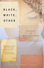 Black, White, Other : In Search of Nina Armstrong - Joan Steinau Lester