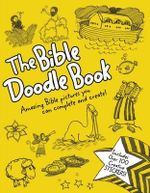 The Bible Doodle Book : Amazing Bible Pictures You Can Complete and Create!
