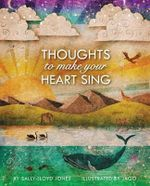 Thoughts to Make Your Heart Sing : A Story about God's Perfect Plan - Sally Lloyd-Jones
