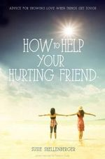 How to Help Your Hurting Friend : Advice For Showing Love When Things Get Tough - Susie Shellenberger
