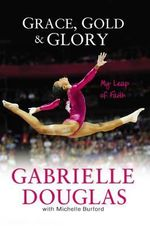 Grace, Gold, and Glory : My Leap of Faith - Gabrielle Douglas