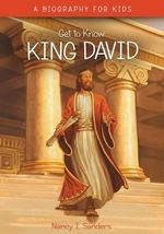 King David : Get to Know - Nancy I. Sanders