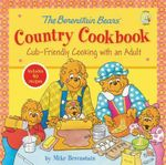 The Berenstain Bears' Country Cookbook : Cub-Friendly Cooking with an Adult - Mike Berenstain