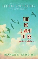 The Me I Want to be : Becoming God's Best Version of You - John Ortberg