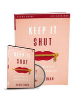 Keep it Shut: Study Guide : What to Say, How to Say it, and When to Say Nothing at All - Karen Ehman