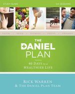 The Daniel Plan Study Guide : 40 Days to a Healthier Life - Rick Warren