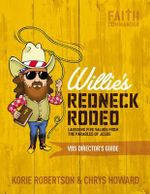 Willie's Redneck Rodeo VBS Director's Guide : Lassoing Five Values from the Parables of Jesus - Korie Robertson