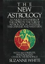 The New Astrology : A Unique Synthesis of the World's Two Great Astrological Systems: The Chinese and Western - Suzanne White