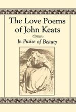 The Love Poems of John Keats : In Praise of Beauty - John Keats